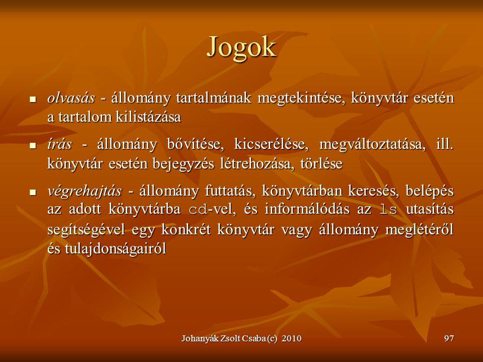Johanyák Zsolt Csaba (c) 201097 Jogok  olvasás - állomány tartalmának megtekintése, könyvtár esetén a tartalom kilistázása  írás - állomány bővítése