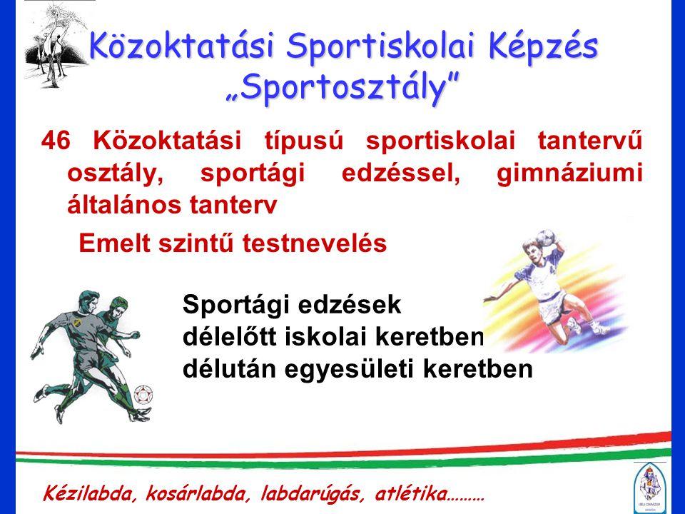 """Közoktatási Sportiskolai Képzés """"Sportosztály 46 Közoktatási típusú sportiskolai tantervű osztály, sportági edzéssel, gimnáziumi általános tanterv Emelt szintű testnevelés Sportági edzések délelőtt iskolai keretben délután egyesületi keretben Kézilabda, kosárlabda, labdarúgás, atlétika………"""