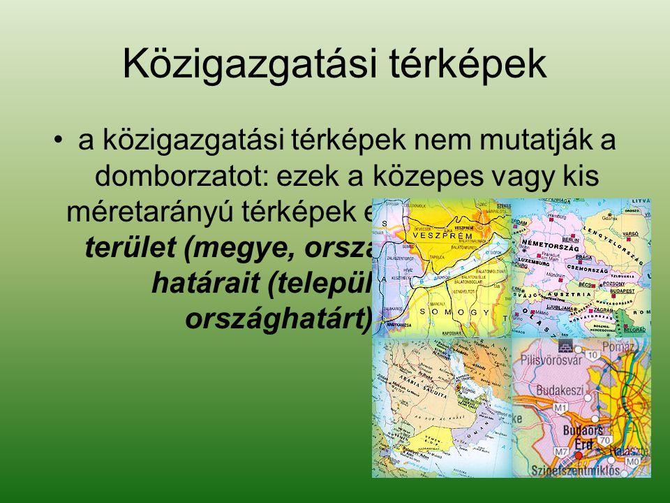 Közigazgatási térképek •a közigazgatási térképek nem mutatják a domborzatot: ezek a közepes vagy kis méretarányú térképek elsősorban az adott terület (megye, ország) közigazgatási határait (település-, megye-, országhatárt) ábrázolja