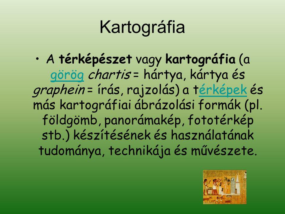 Kartográfia •A térképészet vagy kartográfia (a görög chartis = hártya, kártya és graphein = írás, rajzolás) a térképek és más kartográfiai ábrázolási formák (pl.