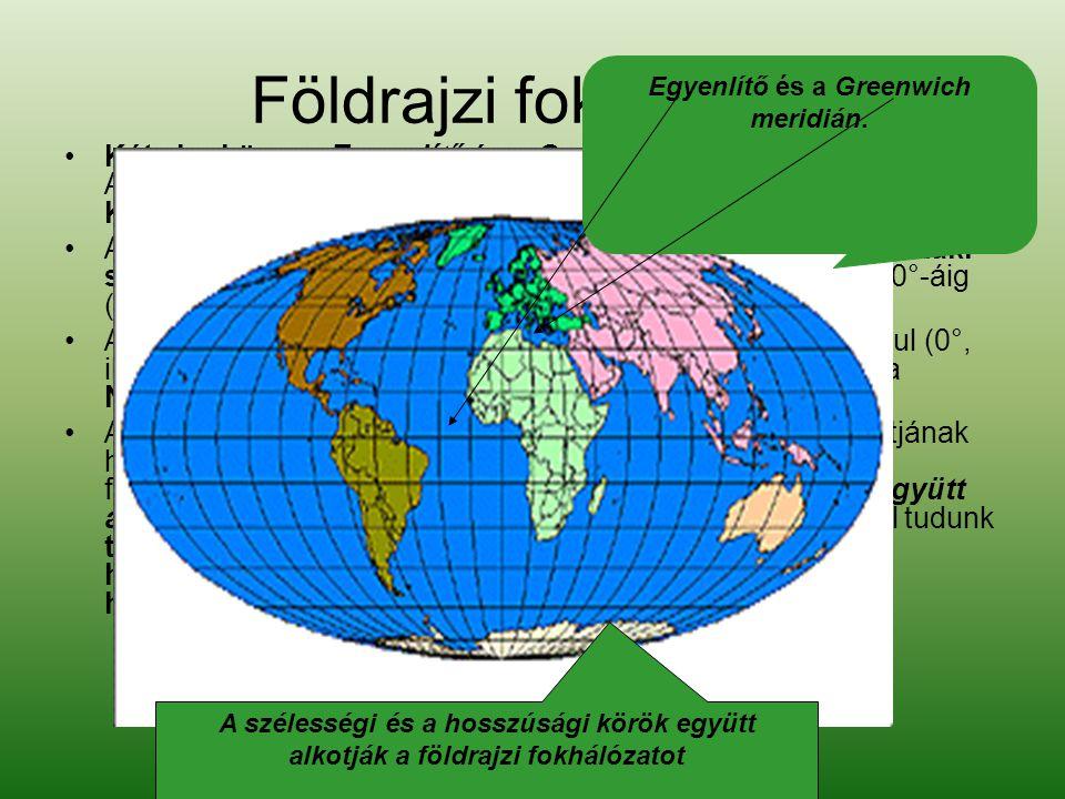 Földrajzi fokhálózat •K•Két alapköre az Egyenlítő és a Greenwich meridián.