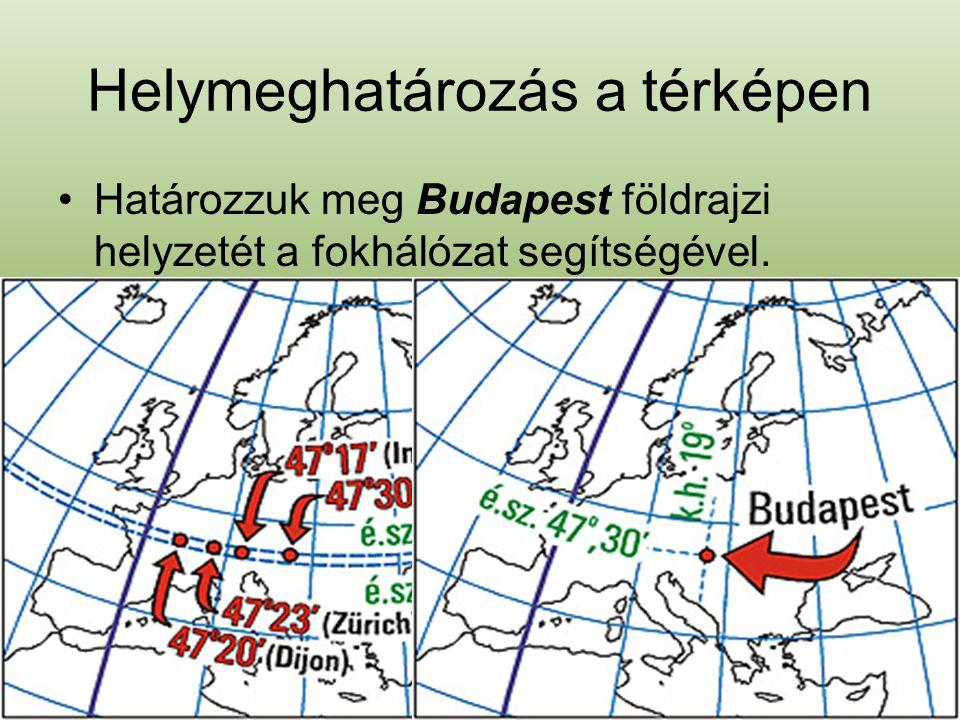Helymeghatározás a térképen •H•Határozzuk meg Budapest földrajzi helyzetét a fokhálózat segítségével.