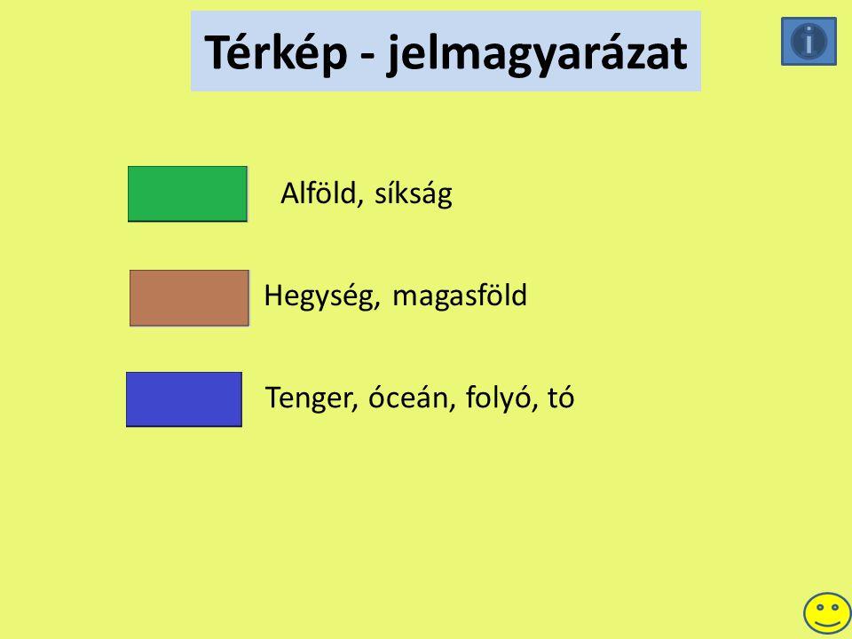 Térkép - jelmagyarázat Alföld, síkság Hegység, magasföld Tenger, óceán, folyó, tó