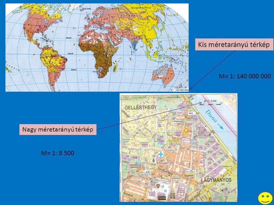 Kis méretarányú térkép Nagy méretarányú térkép M= 1: 8 500 M= 1: 140 000 000