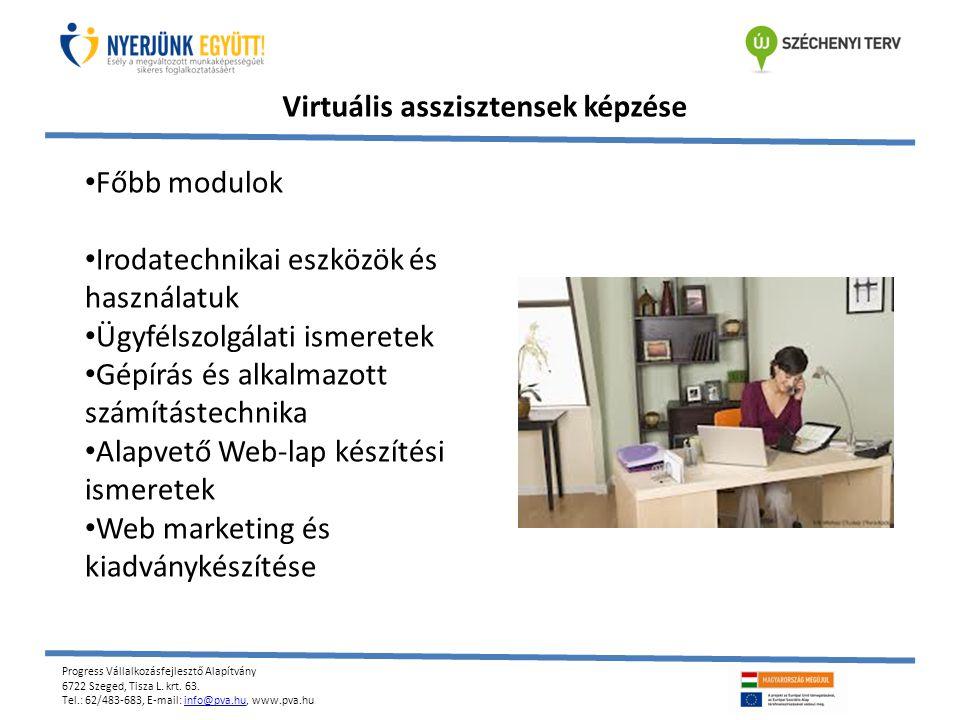 Progress Vállalkozásfejlesztő Alapítvány 6722 Szeged, Tisza L. krt. 63. Tel.: 62/483-683, E-mail: info@pva.hu, www.pva.huinfo@pva.hu Virtuális asszisz