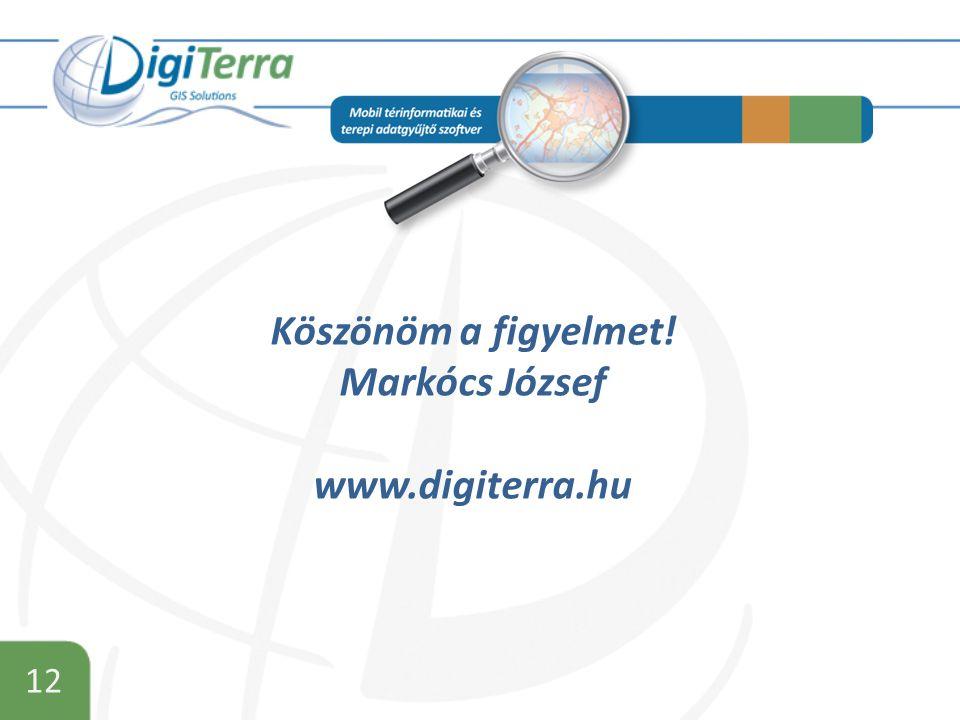 12 Köszönöm a figyelmet! Markócs József www.digiterra.hu