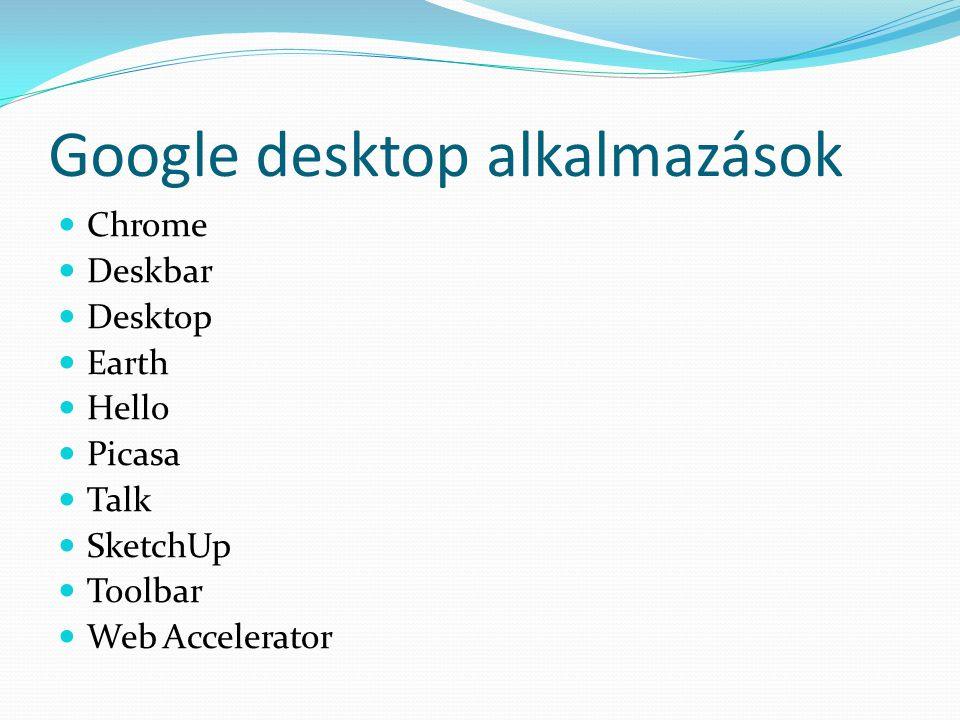 Google desktop alkalmazások  Chrome  Deskbar  Desktop  Earth  Hello  Picasa  Talk  SketchUp  Toolbar  Web Accelerator