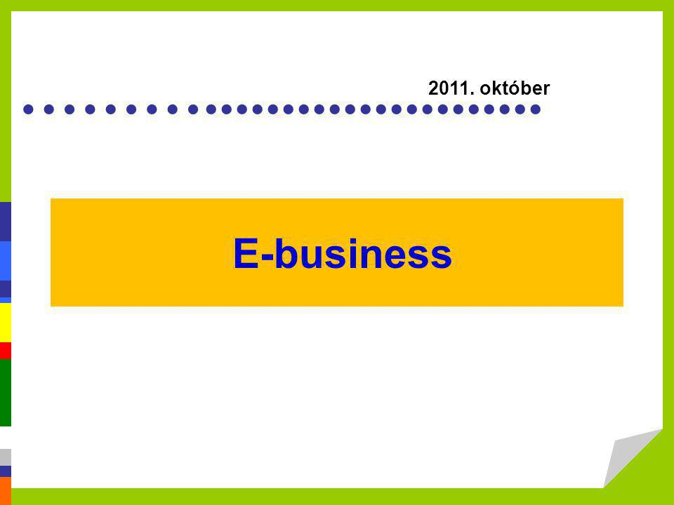 E-Együttműködés •Több szervezet együttműködése –pl.: egyetemi kutatás támogatása online dokumentumtárral és videó konferencia lehetőséggel •Vállalati láncok összekötése –pl.: beszerzés során közös online rendszer használata •Kollaboratív hálózatok