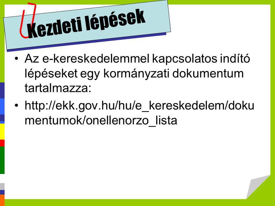 Kezdeti lépések •Az e-kereskedelemmel kapcsolatos indító lépéseket egy kormányzati dokumentum tartalmazza: •http://ekk.gov.hu/hu/e_kereskedelem/doku m