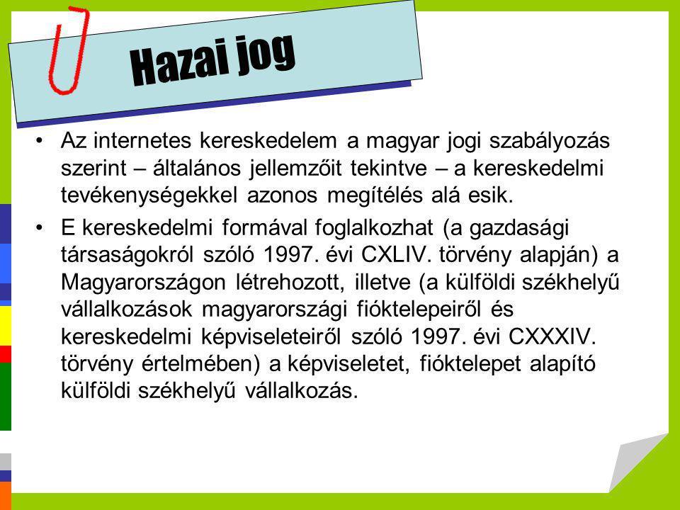 Hazai jog •Az internetes kereskedelem a magyar jogi szabályozás szerint – általános jellemzőit tekintve – a kereskedelmi tevékenységekkel azonos megít