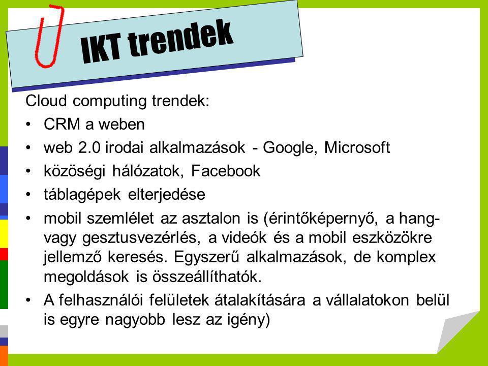 IKT trendek Cloud computing trendek: •CRM a weben •web 2.0 irodai alkalmazások - Google, Microsoft •közöségi hálózatok, Facebook •táblagépek elterjedé