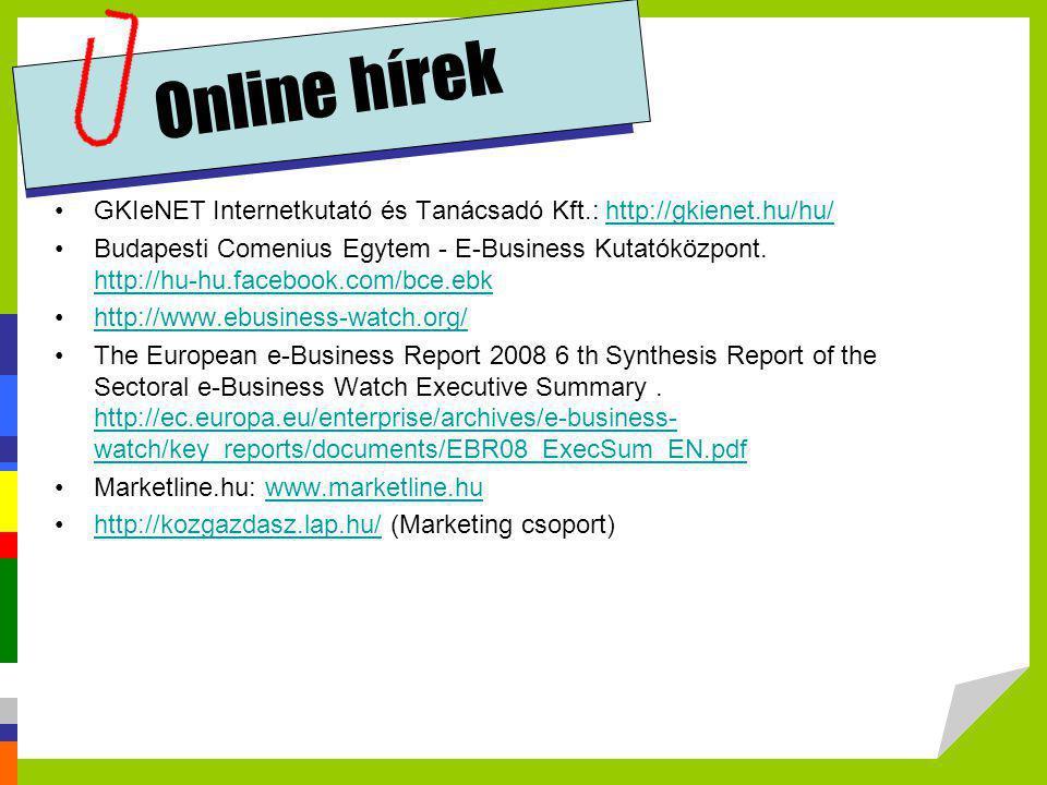 Online hírek •GKIeNET Internetkutató és Tanácsadó Kft.: http://gkienet.hu/hu/http://gkienet.hu/hu/ •Budapesti Comenius Egytem - E-Business Kutatóközpo