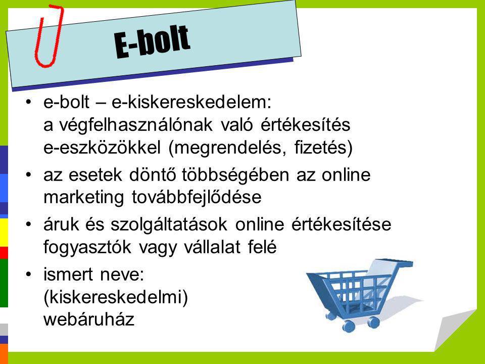 E-bolt •e-bolt – e-kiskereskedelem: a végfelhasználónak való értékesítés e-eszközökkel (megrendelés, fizetés) •az esetek döntő többségében az online m