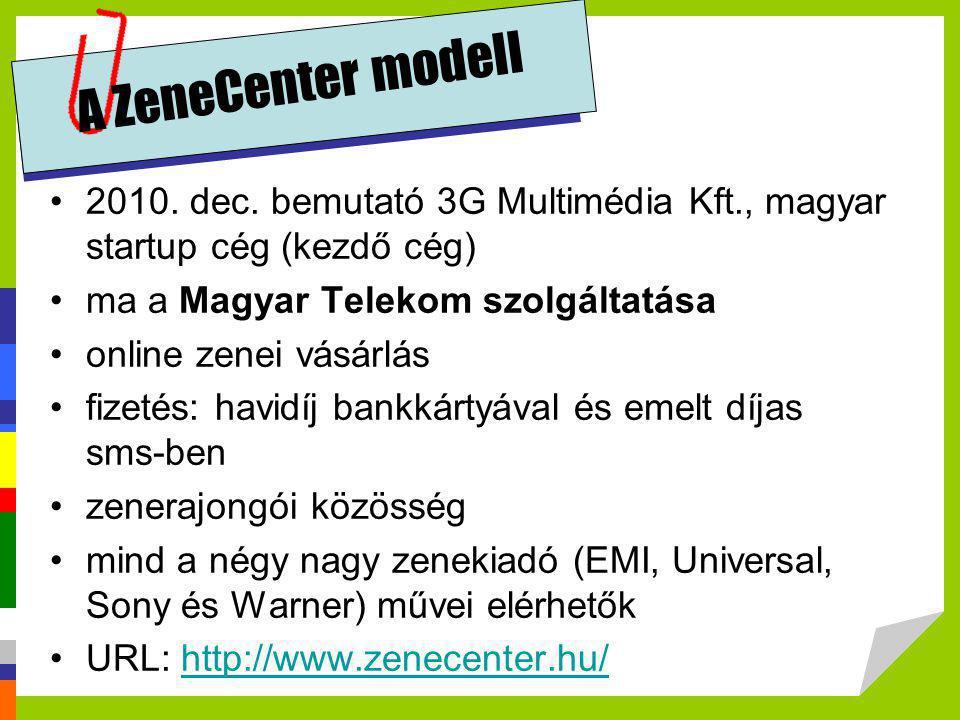 A ZeneCenter modell •2010. dec. bemutató 3G Multimédia Kft., magyar startup cég (kezdő cég) •ma a Magyar Telekom szolgáltatása •online zenei vásárlás