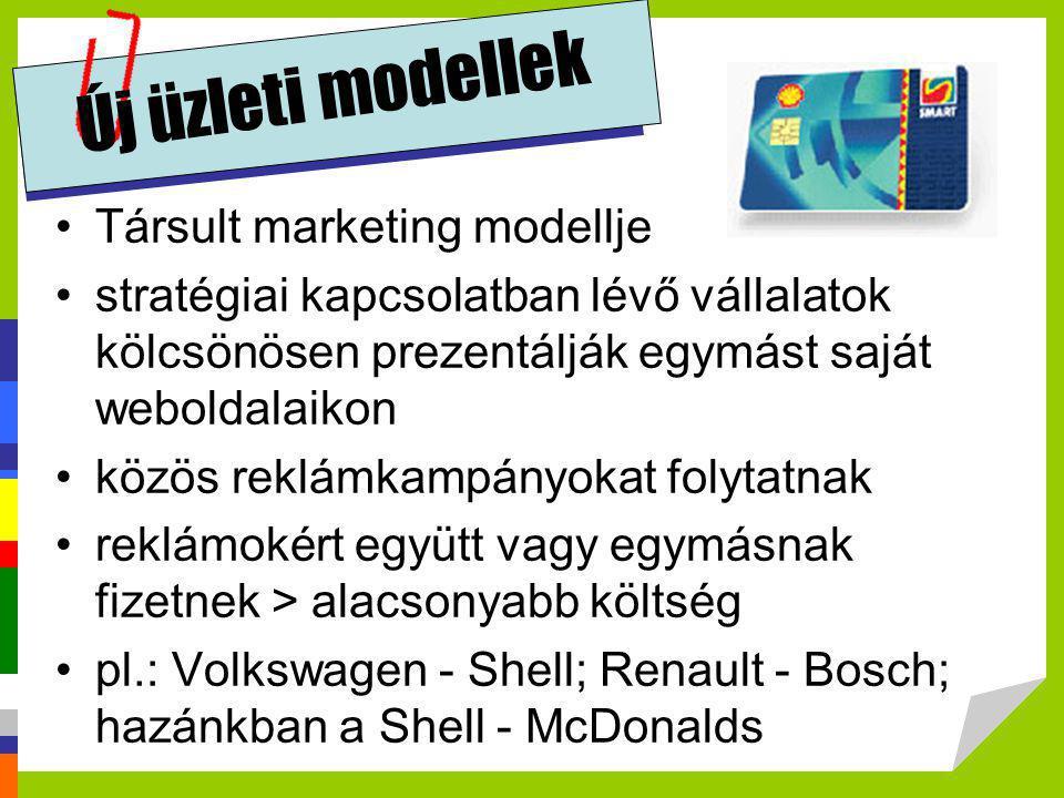 Új üzleti modellek •Társult marketing modellje •stratégiai kapcsolatban lévő vállalatok kölcsönösen prezentálják egymást saját weboldalaikon •közös re