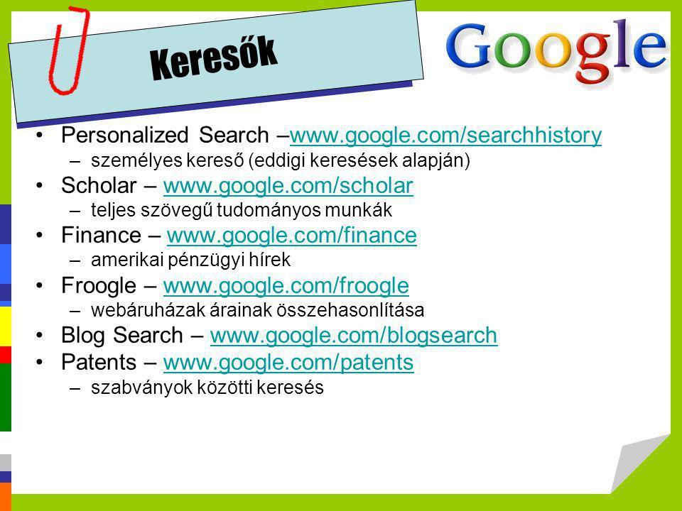 Keresők •Personalized Search –www.google.com/searchhistorywww.google.com/searchhistory –személyes kereső (eddigi keresések alapján) •Scholar – www.goo