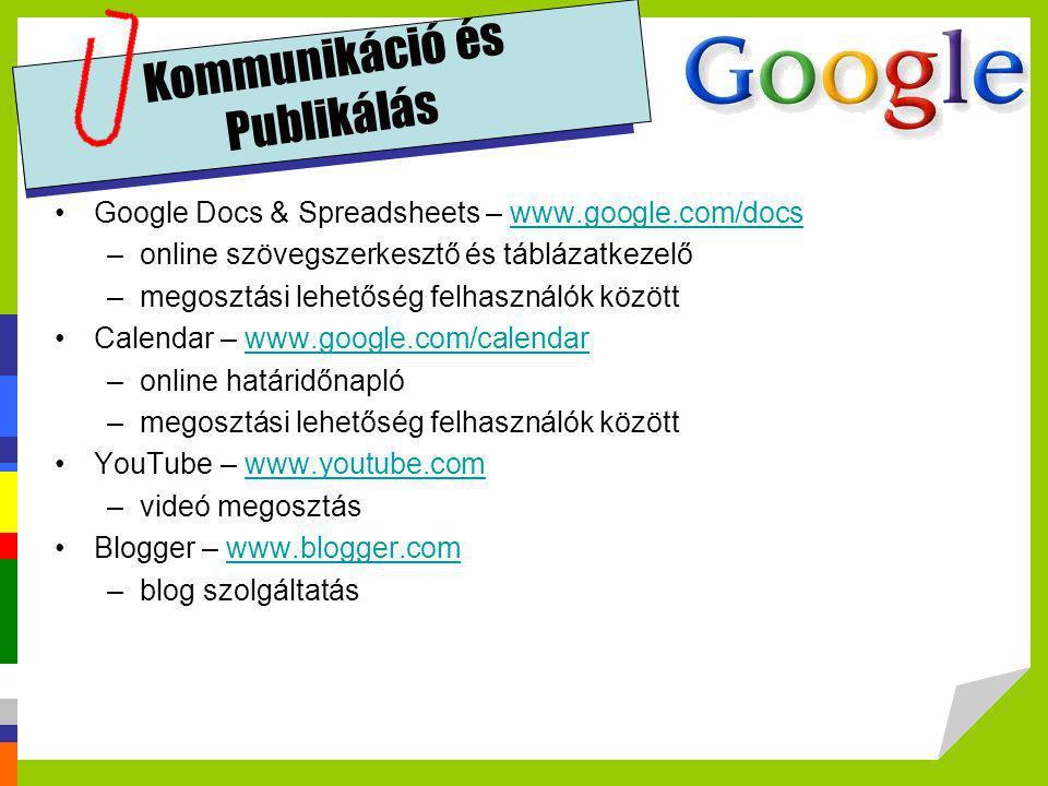 Kommunikáció és Publikálás •Google Docs & Spreadsheets – www.google.com/docswww.google.com/docs –online szövegszerkesztő és táblázatkezelő –megosztási