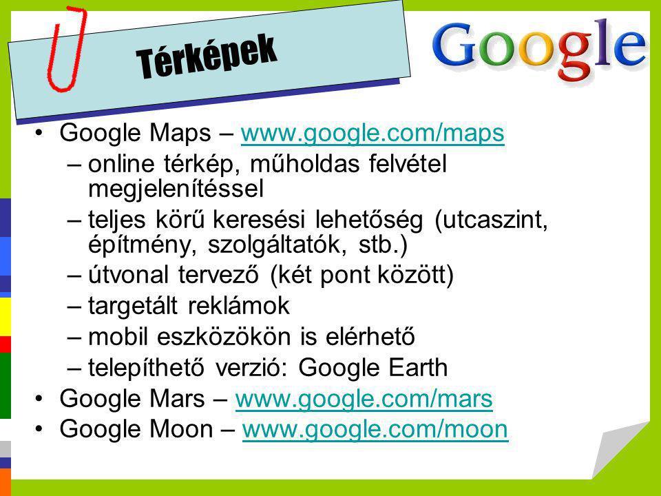 Térképek •Google Maps – www.google.com/mapswww.google.com/maps –online térkép, műholdas felvétel megjelenítéssel –teljes körű keresési lehetőség (utca