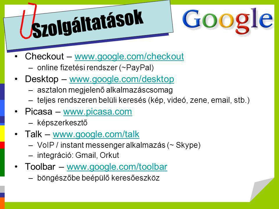 Szolgáltatások •Checkout – www.google.com/checkoutwww.google.com/checkout –online fizetési rendszer (~PayPal) •Desktop – www.google.com/desktopwww.goo