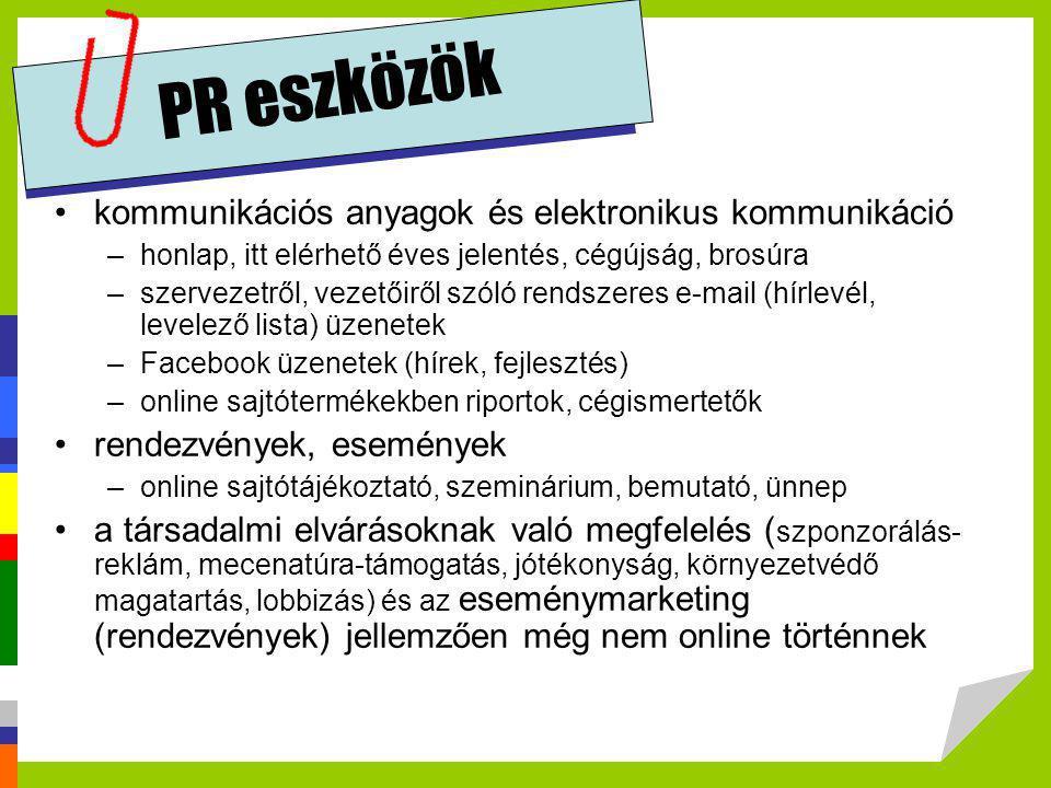 PR eszközök •kommunikációs anyagok és elektronikus kommunikáció –honlap, itt elérhető éves jelentés, cégújság, brosúra –szervezetről, vezetőiről szóló