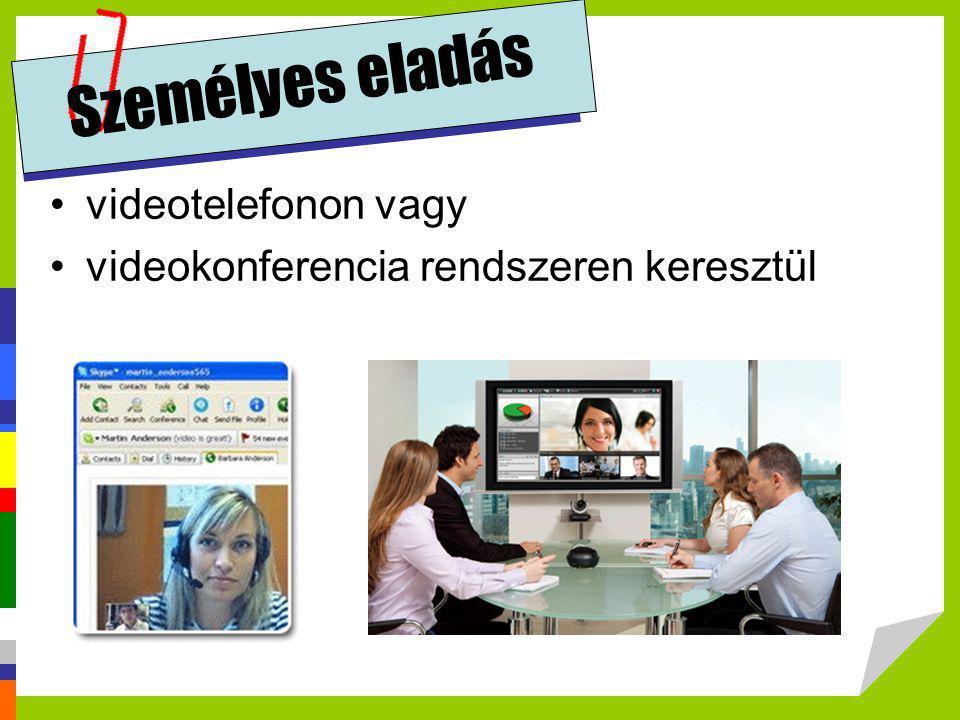 Személyes eladás •videotelefonon vagy •videokonferencia rendszeren keresztül