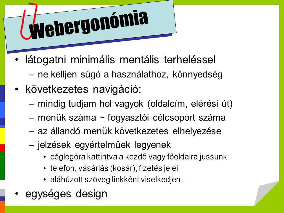 Webergonómia •látogatni minimális mentális terheléssel –ne kelljen súgó a használathoz, könnyedség •következetes navigáció: –mindig tudjam hol vagyok