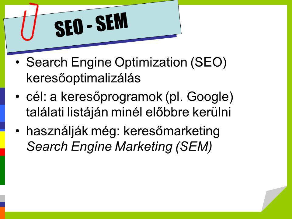 SEO - SEM •Search Engine Optimization (SEO) keresőoptimalizálás •cél: a keresőprogramok (pl. Google) találati listáján minél előbbre kerülni •használj