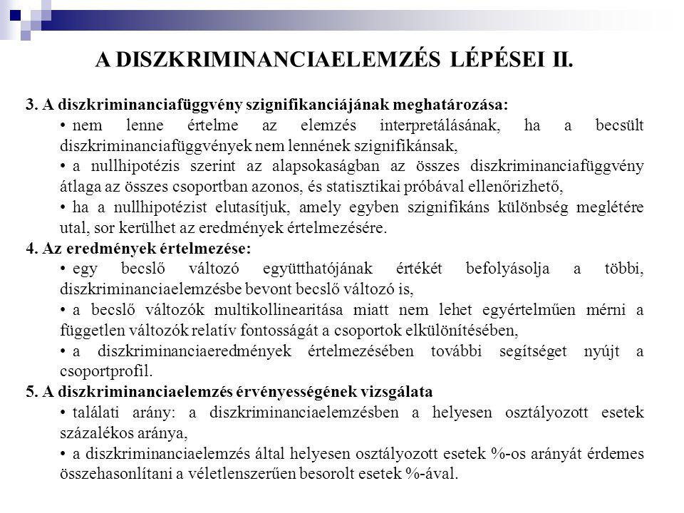 A DISZKRIMINANCIAELEMZÉS LÉPÉSEI II. 3. A diszkriminanciafüggvény szignifikanciájának meghatározása: •nem lenne értelme az elemzés interpretálásának,