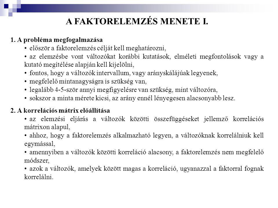 A FAKTORELEMZÉS MENETE I. 1. A probléma megfogalmazása •először a faktorelemzés célját kell meghatározni, •az elemzésbe vont változókat korábbi kutatá