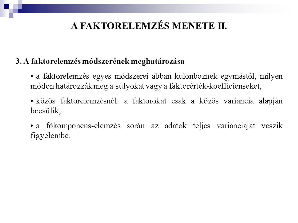 A FAKTORELEMZÉS MENETE II. 3. A faktorelemzés módszerének meghatározása •a faktorelemzés egyes módszerei abban különböznek egymástól, milyen módon hat