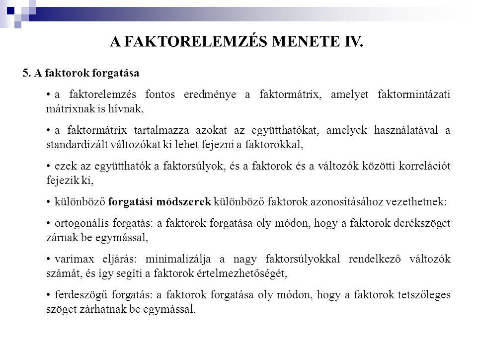 A FAKTORELEMZÉS MENETE IV. 5. A faktorok forgatása •a faktorelemzés fontos eredménye a faktormátrix, amelyet faktormintázati mátrixnak is hívnak, •a f