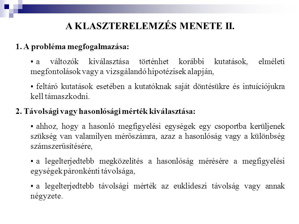 A KLASZTERELEMZÉS MENETE II. 1. A probléma megfogalmazása: •a változók kiválasztása történhet korábbi kutatások, elméleti megfontolások vagy a vizsgál