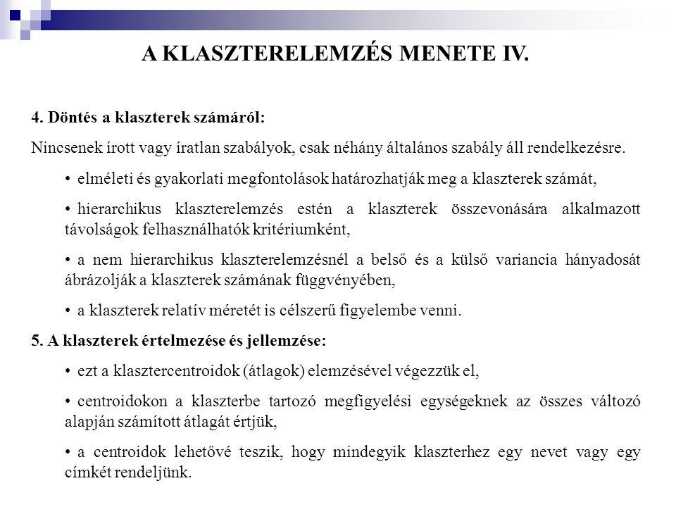 A KLASZTERELEMZÉS MENETE IV. 4. Döntés a klaszterek számáról: Nincsenek írott vagy íratlan szabályok, csak néhány általános szabály áll rendelkezésre.