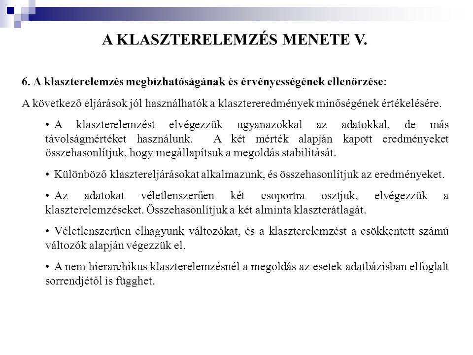 A KLASZTERELEMZÉS MENETE V. 6. A klaszterelemzés megbízhatóságának és érvényességének ellenőrzése: A következő eljárások jól használhatók a klaszterer