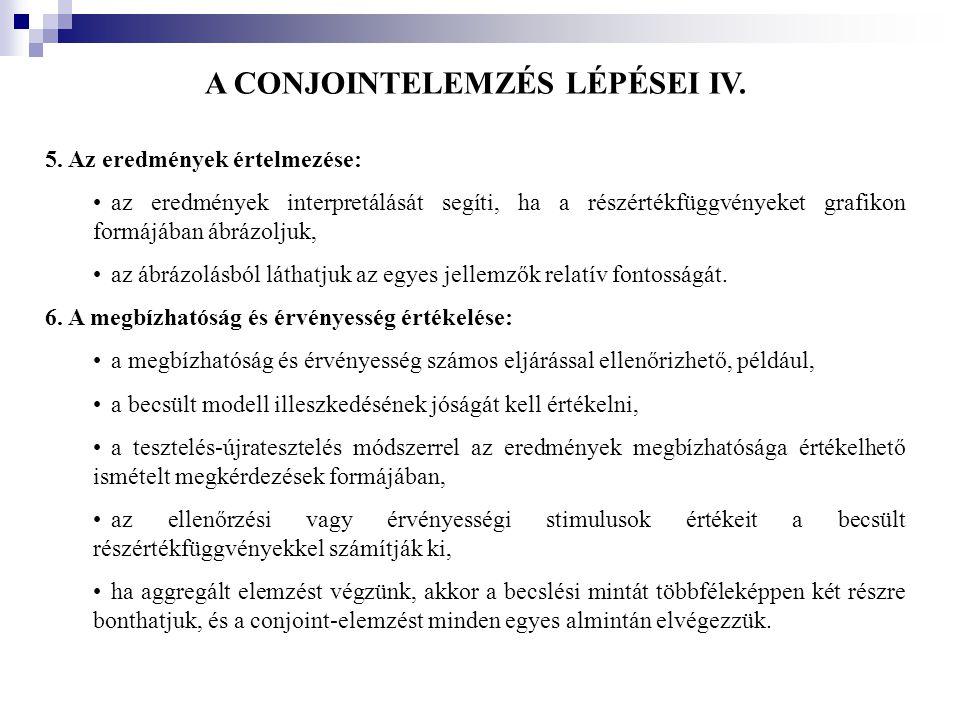 A CONJOINTELEMZÉS LÉPÉSEI IV. 5. Az eredmények értelmezése: •az eredmények interpretálását segíti, ha a részértékfüggvényeket grafikon formájában ábrá