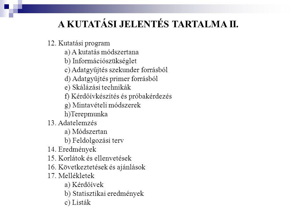 A KUTATÁSI JELENTÉS TARTALMA II. 12. Kutatási program a) A kutatás módszertana b) Információszükséglet c) Adatgyűjtés szekunder forrásból d) Adatgyűjt