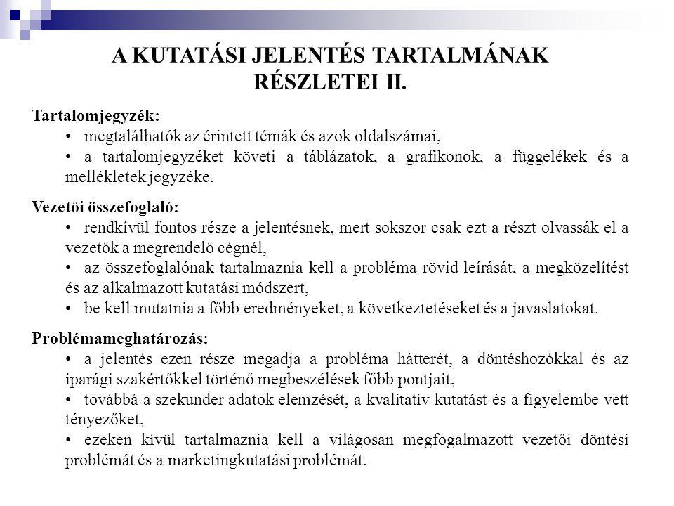 A KUTATÁSI JELENTÉS TARTALMÁNAK RÉSZLETEI II. Tartalomjegyzék: •megtalálhatók az érintett témák és azok oldalszámai, •a tartalomjegyzéket követi a táb