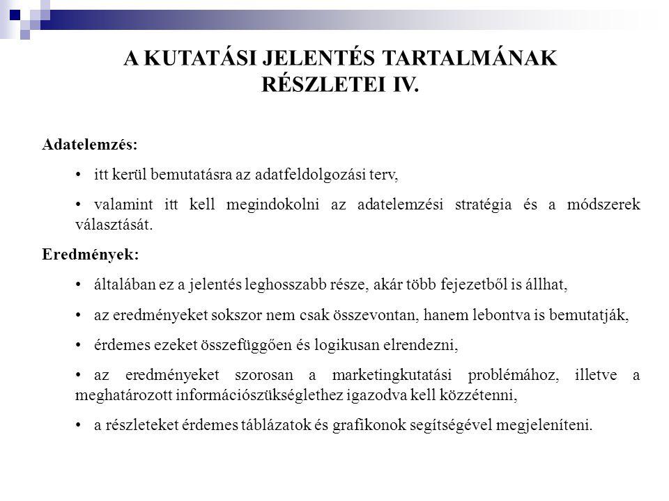 A KUTATÁSI JELENTÉS TARTALMÁNAK RÉSZLETEI IV. Adatelemzés: •itt kerül bemutatásra az adatfeldolgozási terv, •valamint itt kell megindokolni az adatele