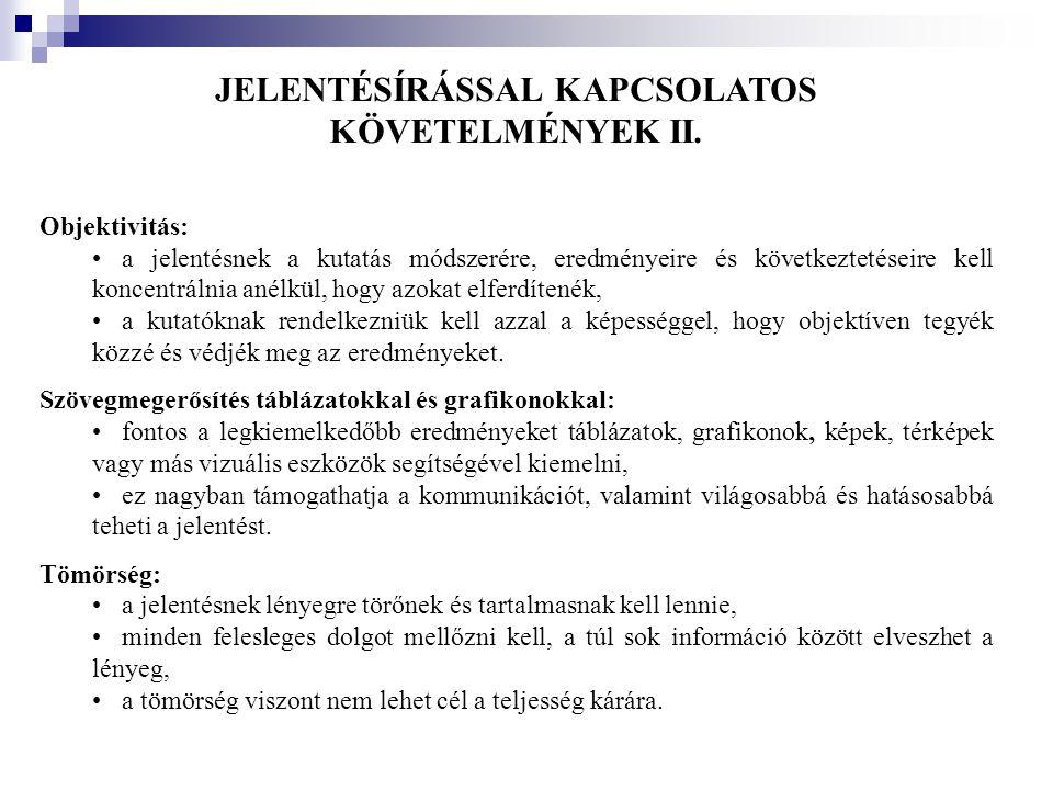 JELENTÉSÍRÁSSAL KAPCSOLATOS KÖVETELMÉNYEK II. Objektivitás: •a jelentésnek a kutatás módszerére, eredményeire és következtetéseire kell koncentrálnia