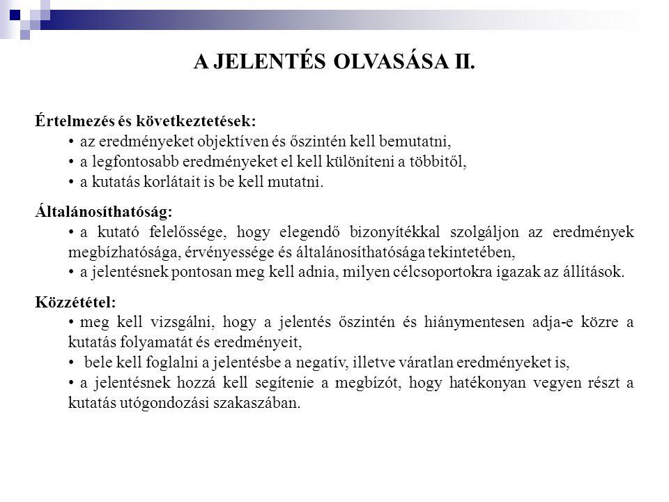 A JELENTÉS OLVASÁSA II. Értelmezés és következtetések: •az eredményeket objektíven és őszintén kell bemutatni, •a legfontosabb eredményeket el kell kü