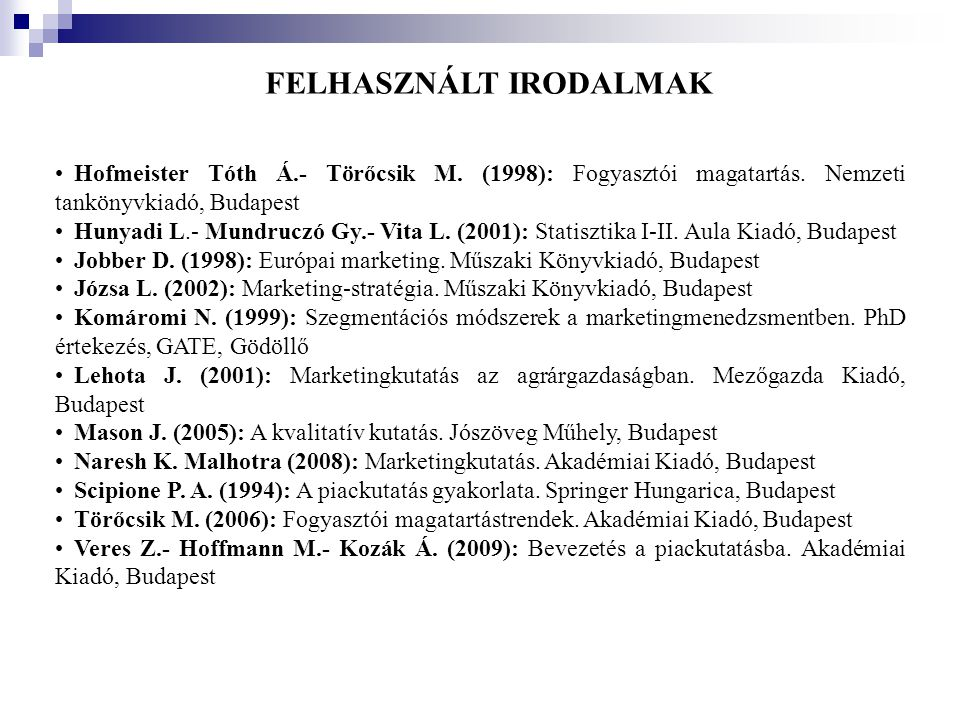 FELHASZNÁLT IRODALMAK •Hofmeister Tóth Á.- Törőcsik M. (1998): Fogyasztói magatartás. Nemzeti tankönyvkiadó, Budapest •Hunyadi L.- Mundruczó Gy.- Vita