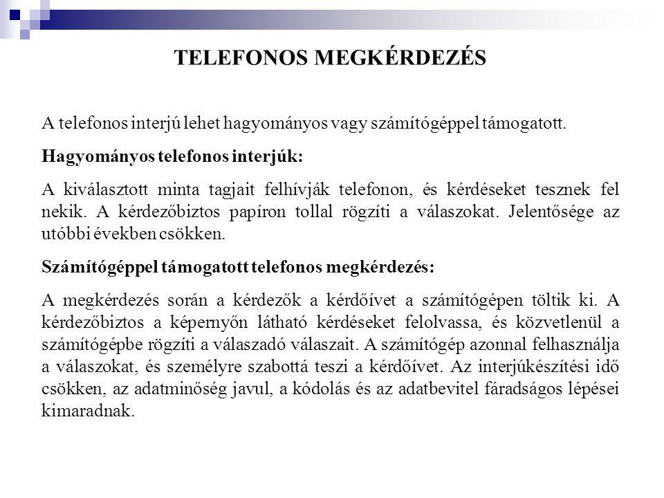 TELEFONOS MEGKÉRDEZÉS A telefonos interjú lehet hagyományos vagy számítógéppel támogatott. Hagyományos telefonos interjúk: A kiválasztott minta tagjai