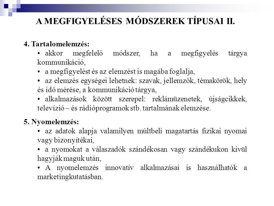 A MEGFIGYELÉSES MÓDSZEREK TÍPUSAI II. 4. Tartalomelemzés: •akkor megfelelő módszer, ha a megfigyelés tárgya kommunikáció, •a megfigyelést és az elemzé