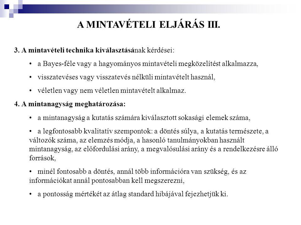 A MINTAVÉTELI ELJÁRÁS III. 3. A mintavételi technika kiválasztásának kérdései: •a Bayes-féle vagy a hagyományos mintavételi megközelítést alkalmazza,