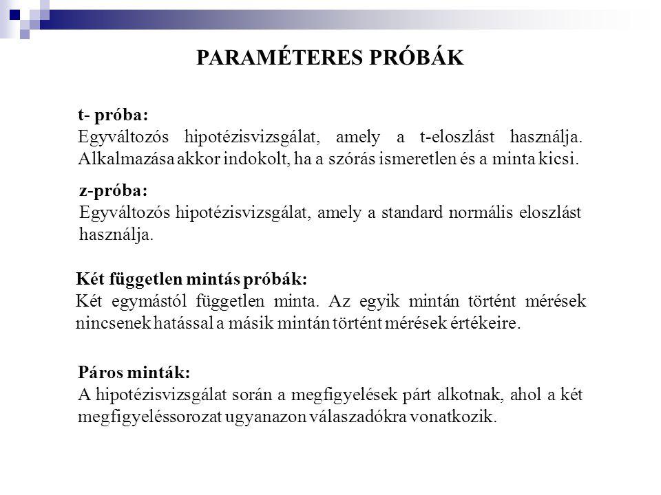 PARAMÉTERES PRÓBÁK t- próba: Egyváltozós hipotézisvizsgálat, amely a t-eloszlást használja. Alkalmazása akkor indokolt, ha a szórás ismeretlen és a mi
