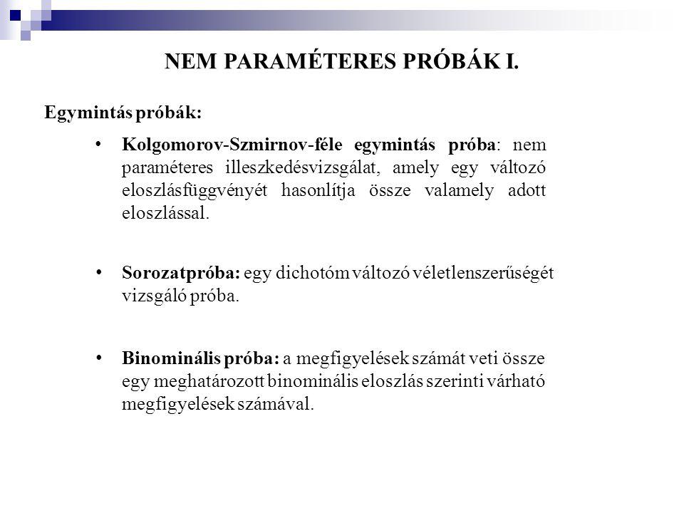 NEM PARAMÉTERES PRÓBÁK I. Egymintás próbák: • Kolgomorov-Szmirnov-féle egymintás próba: nem paraméteres illeszkedésvizsgálat, amely egy változó eloszl