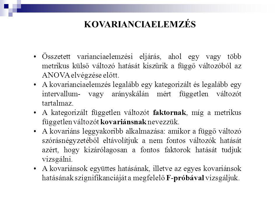 KOVARIANCIAELEMZÉS •Összetett varianciaelemzési eljárás, ahol egy vagy több metrikus külső változó hatását kiszűrik a függő változóból az ANOVA elvégz