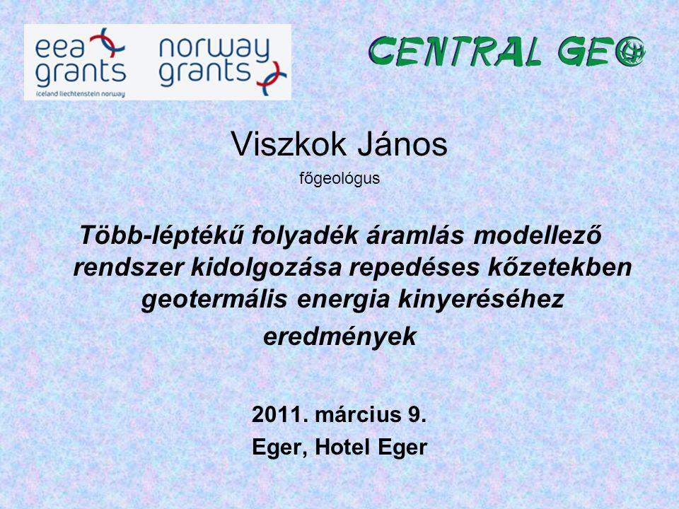 Viszkok János főgeológus Több-léptékű folyadék áramlás modellező rendszer kidolgozása repedéses kőzetekben geotermális energia kinyeréséhez eredmények 2011.