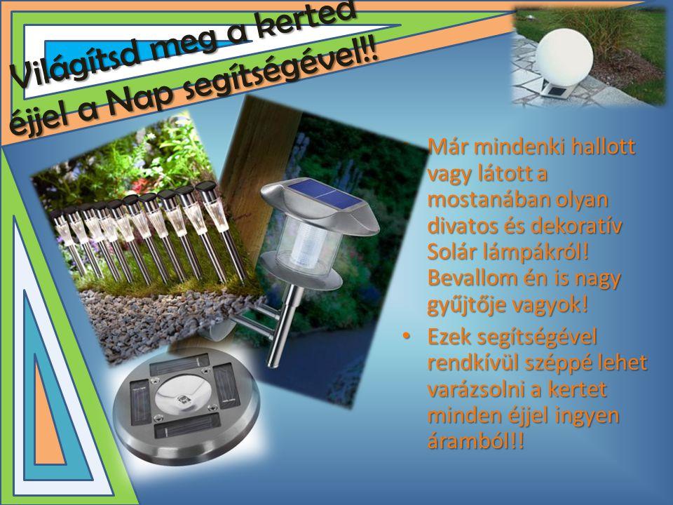 Világítsd meg a kerted éjjel a Nap segítségével!! • Már mindenki hallott vagy látott a mostanában olyan divatos és dekoratív Solár lámpákról! Bevallom