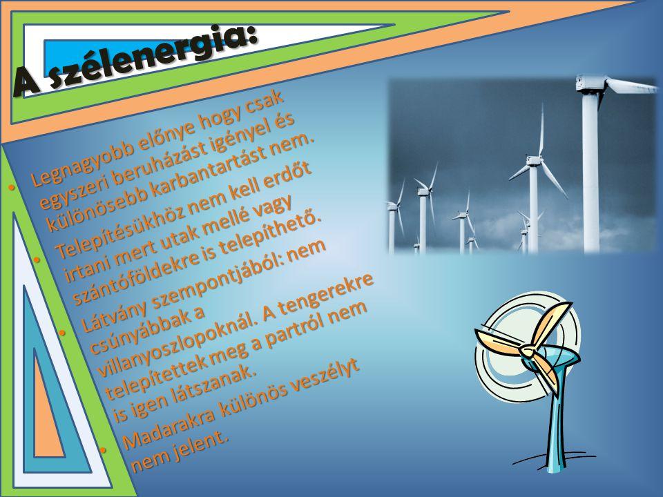 A szélenergia: • Legnagyobb előnye hogy csak egyszeri beruházást igényel és különösebb karbantartást nem. • Telepítésükhöz nem kell erdőt irtani mert